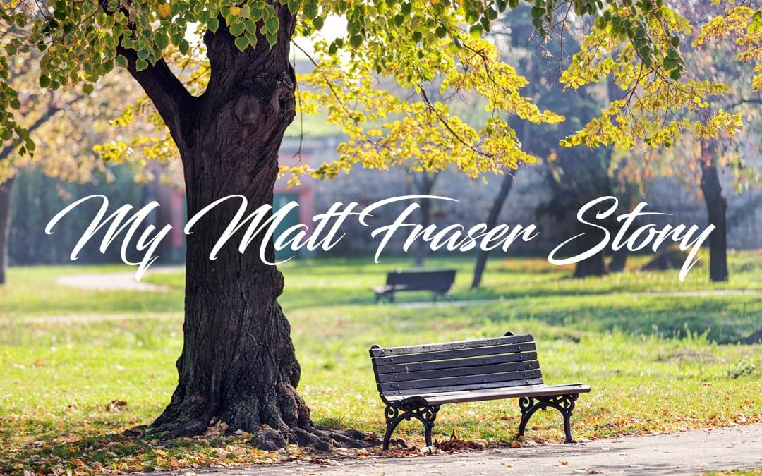 Susan's Matt Fraser Story